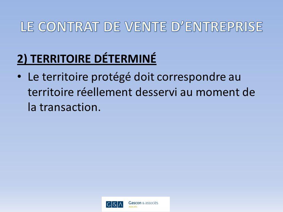 2) TERRITOIRE DÉTERMINÉ Le territoire protégé doit correspondre au territoire réellement desservi au moment de la transaction.