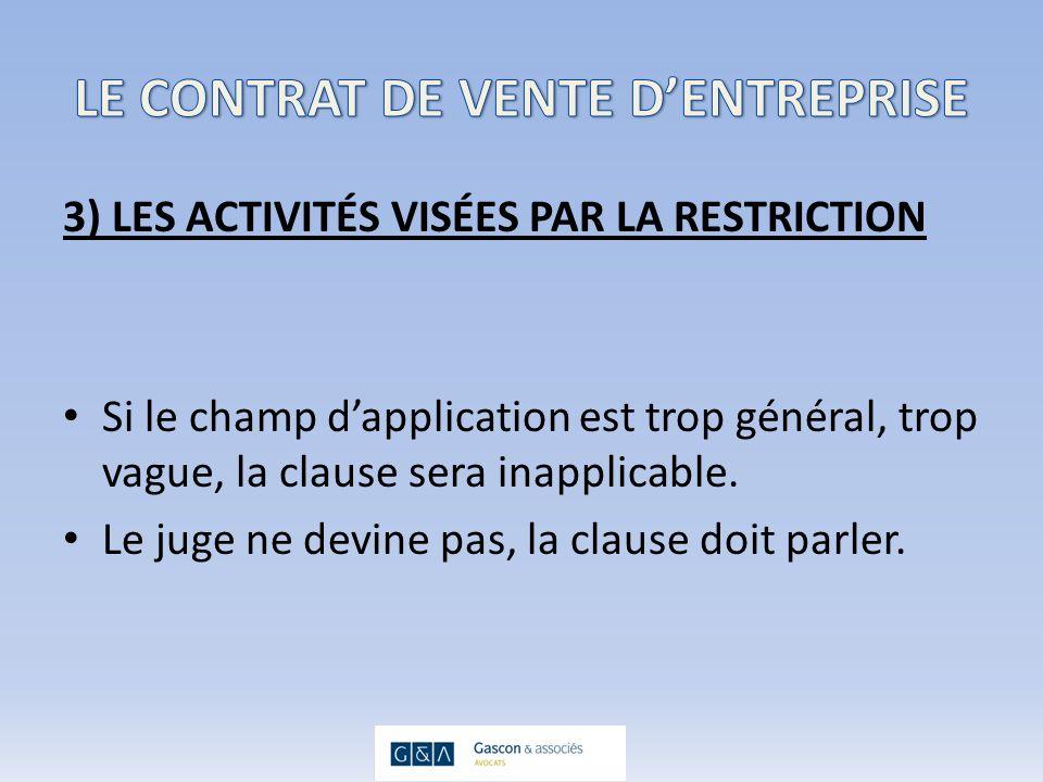 3) LES ACTIVITÉS VISÉES PAR LA RESTRICTION Si le champ dapplication est trop général, trop vague, la clause sera inapplicable.