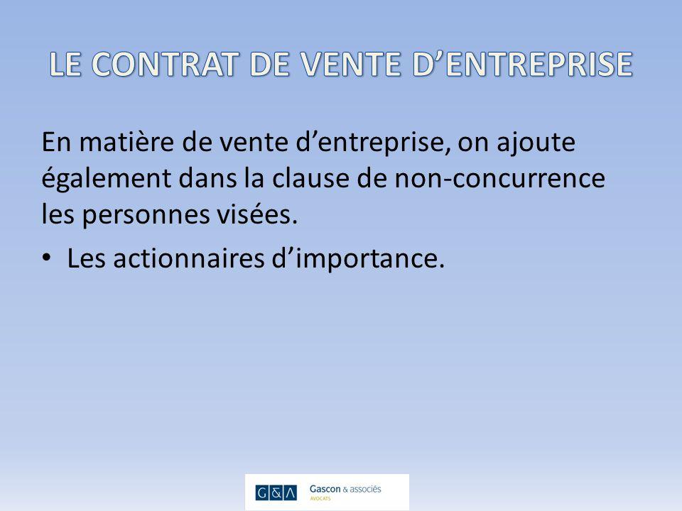En matière de vente dentreprise, on ajoute également dans la clause de non-concurrence les personnes visées.