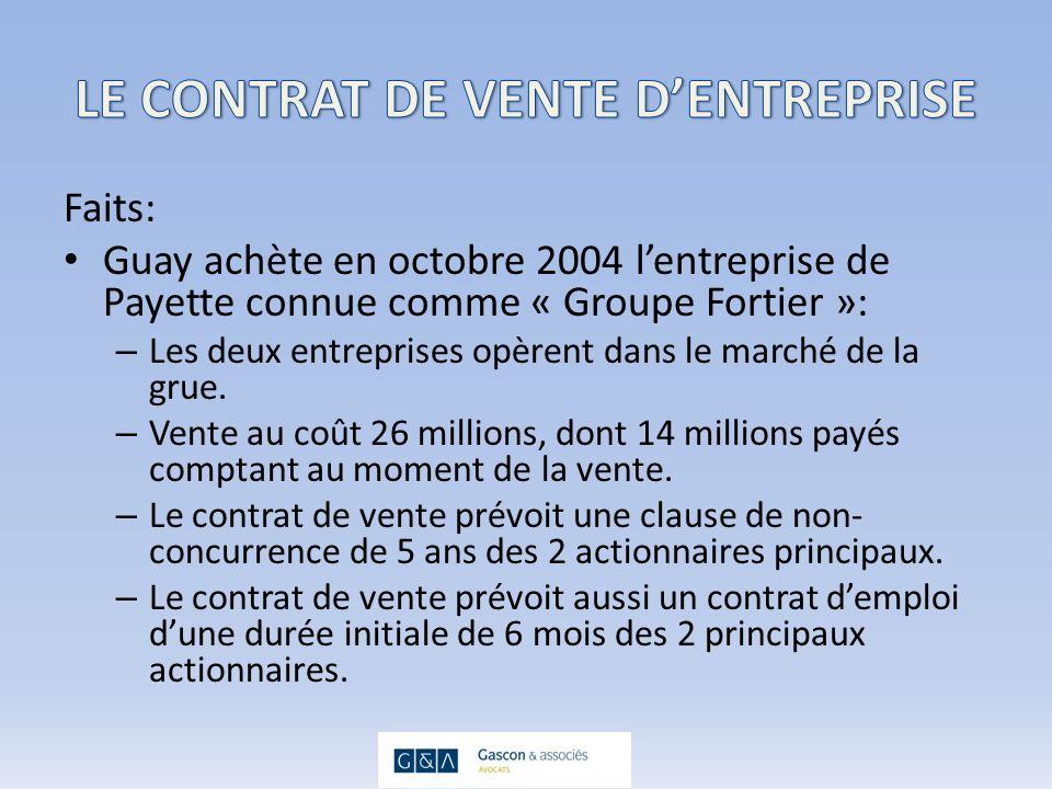 Faits: Guay achète en octobre 2004 lentreprise de Payette connue comme « Groupe Fortier »: – Les deux entreprises opèrent dans le marché de la grue.