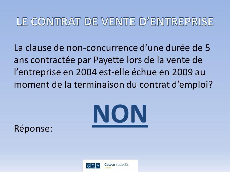 La clause de non-concurrence dune durée de 5 ans contractée par Payette lors de la vente de lentreprise en 2004 est-elle échue en 2009 au moment de la terminaison du contrat demploi.