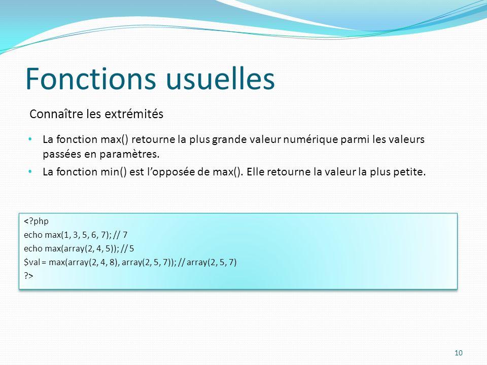 Connaître les extrémités Fonctions usuelles 10 La fonction max() retourne la plus grande valeur numérique parmi les valeurs passées en paramètres.