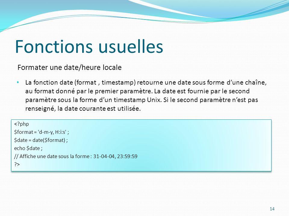 Formater une date/heure locale Fonctions usuelles 14 La fonction date (format, timestamp) retourne une date sous forme dune chaîne, au format donné par le premier paramètre.