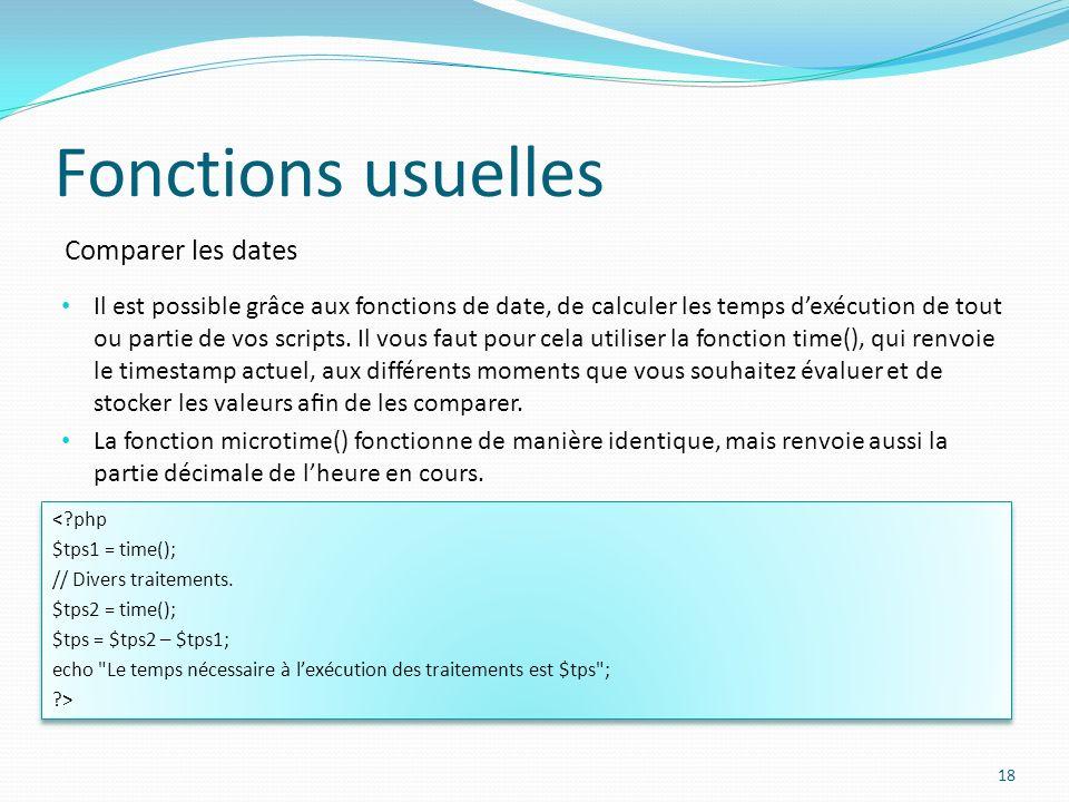 Comparer les dates Fonctions usuelles 18 Il est possible grâce aux fonctions de date, de calculer les temps dexécution de tout ou partie de vos scripts.
