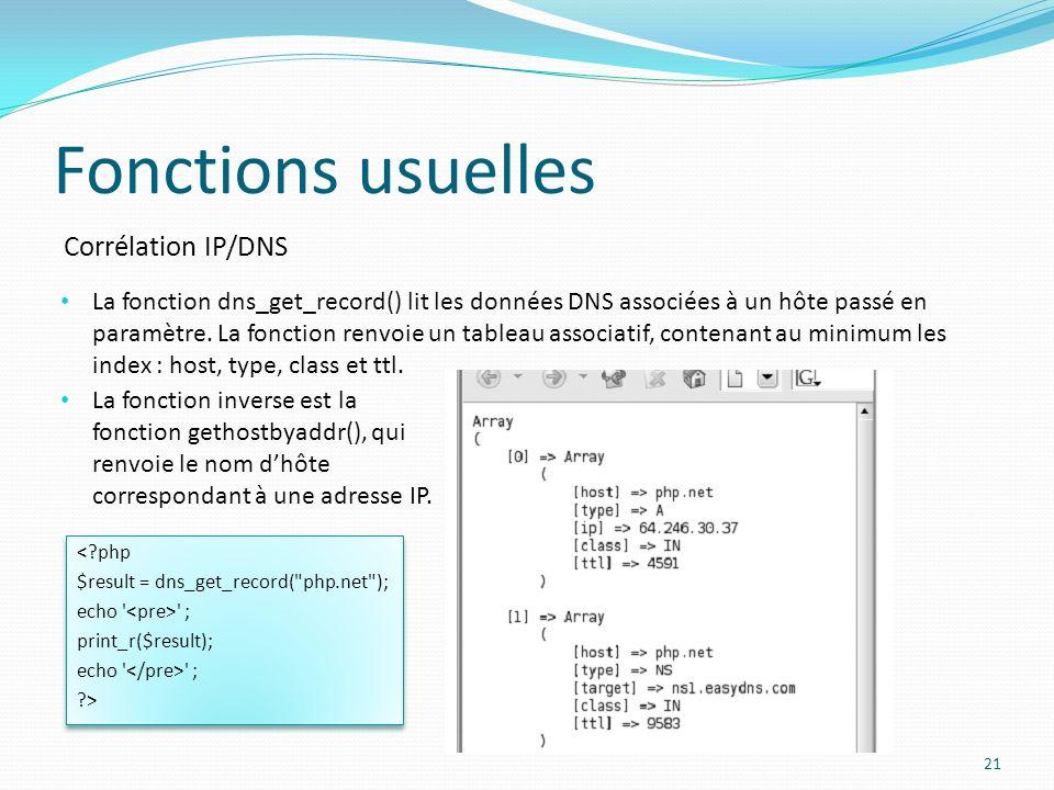 Corrélation IP/DNS Fonctions usuelles 21 La fonction dns_get_record() lit les données DNS associées à un hôte passé en paramètre.