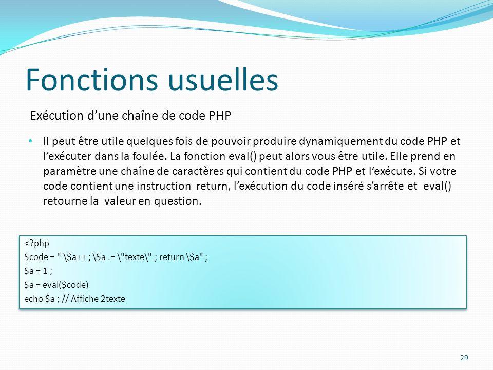 Exécution dune chaîne de code PHP Fonctions usuelles 29 Il peut être utile quelques fois de pouvoir produire dynamiquement du code PHP et lexécuter dans la foulée.
