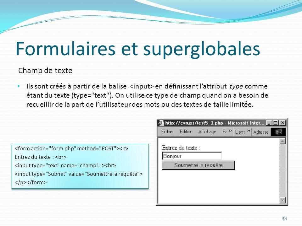 Champ de texte Formulaires et superglobales 33 Ils sont créés à partir de la balise en dénissant lattribut type comme étant du texte (type= text ).