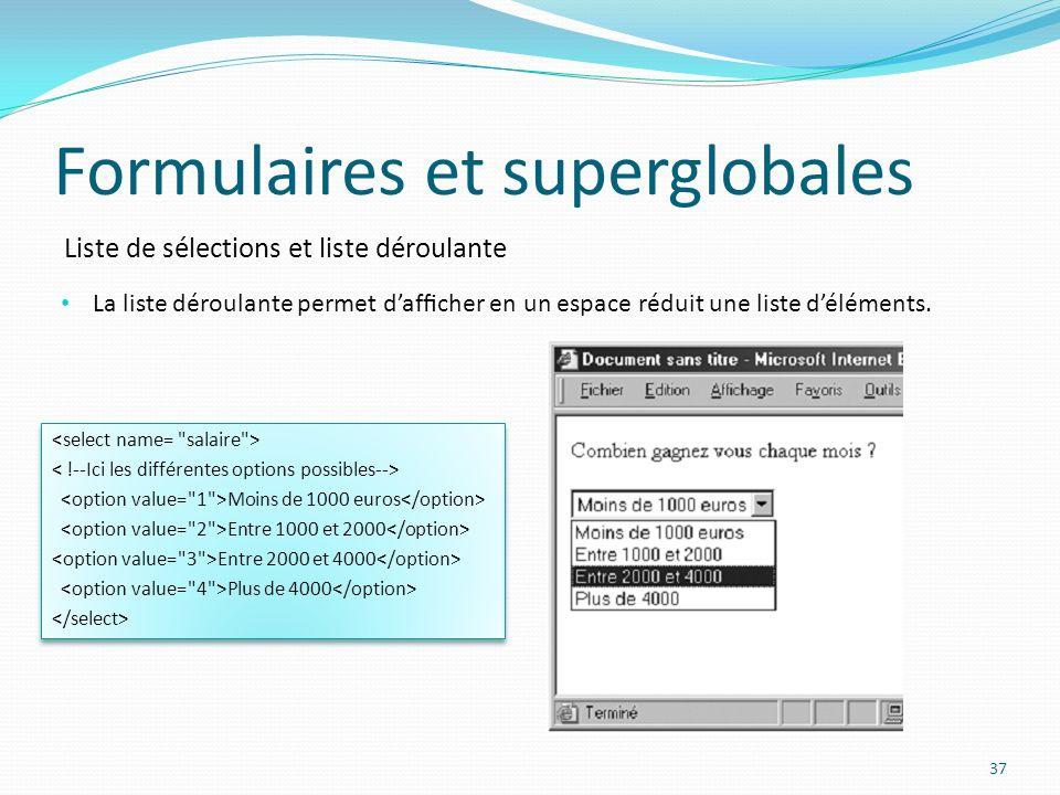 Liste de sélections et liste déroulante Formulaires et superglobales 37 La liste déroulante permet dafcher en un espace réduit une liste déléments.