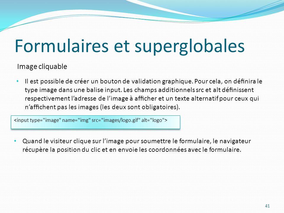Image cliquable Formulaires et superglobales 41 Il est possible de créer un bouton de validation graphique.