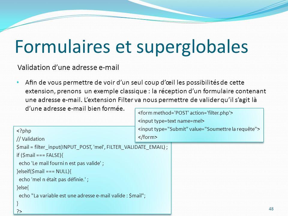 Validation dune adresse e-mail Formulaires et superglobales 48 An de vous permettre de voir dun seul coup dœil les possibilités de cette extension, prenons un exemple classique : la réception dun formulaire contenant une adresse e-mail.