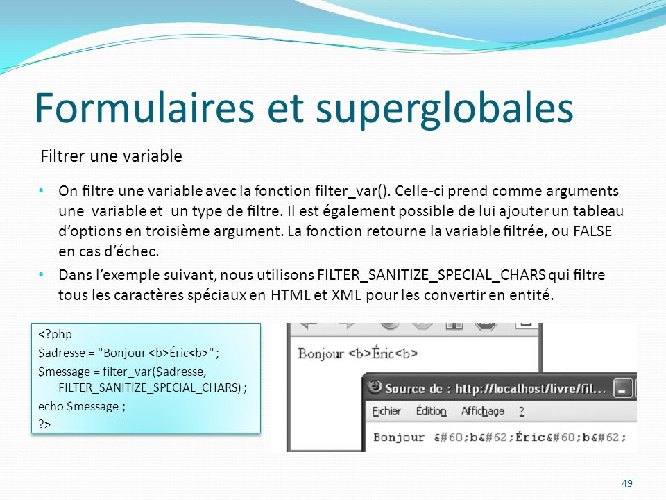 Filtrer une variable Formulaires et superglobales 49 On ltre une variable avec la fonction filter_var().