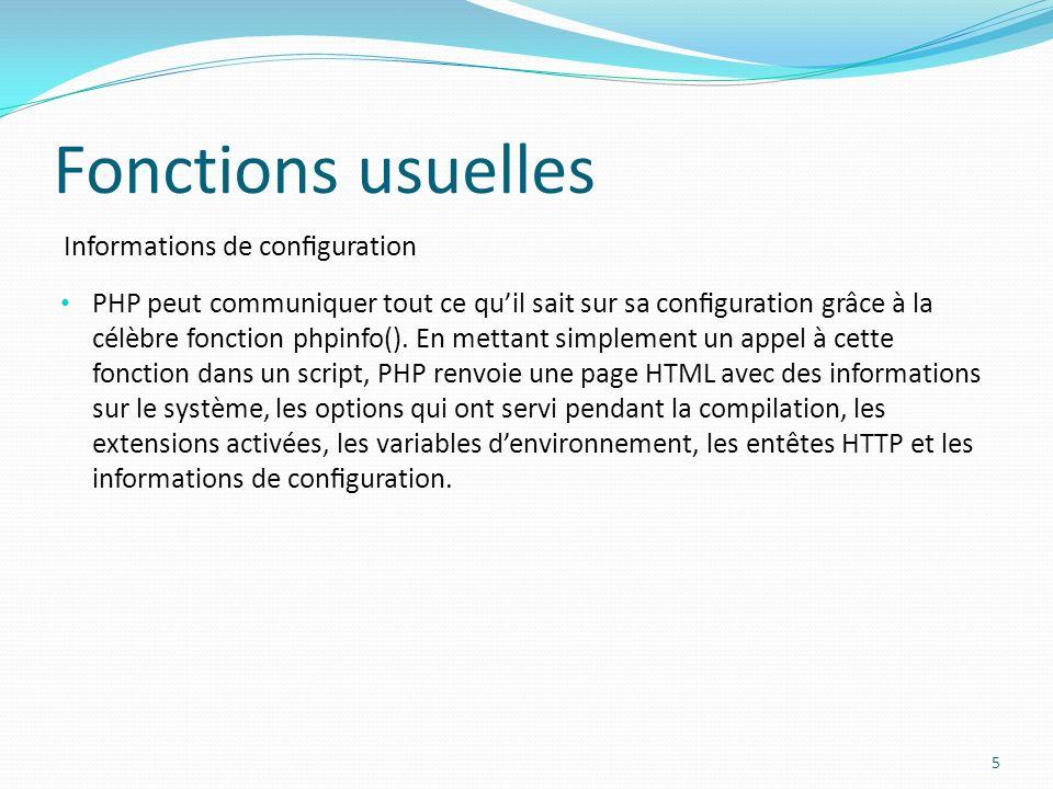 Informations de conguration Fonctions usuelles PHP peut communiquer tout ce quil sait sur sa conguration grâce à la célèbre fonction phpinfo().