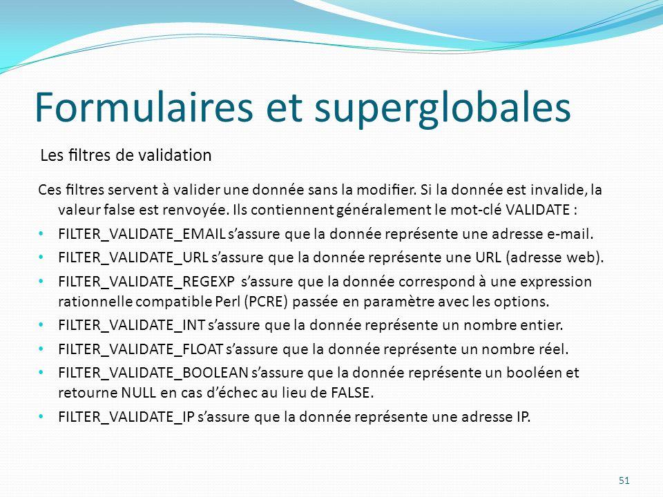 Les ltres de validation Formulaires et superglobales 51 Ces ltres servent à valider une donnée sans la modier.