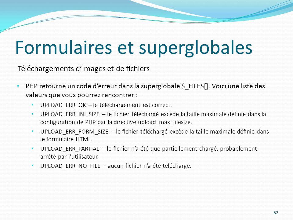 Téléchargements dimages et de chiers Formulaires et superglobales 62 PHP retourne un code derreur dans la superglobale $_FILES[].