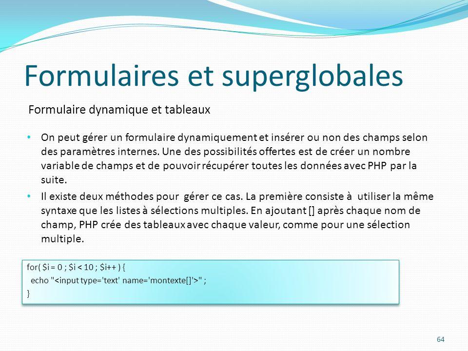 Formulaire dynamique et tableaux Formulaires et superglobales 64 On peut gérer un formulaire dynamiquement et insérer ou non des champs selon des paramètres internes.