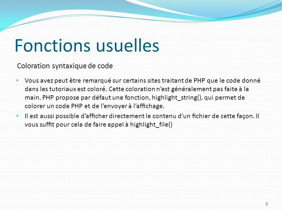 Coloration syntaxique de code Fonctions usuelles 9 Vous avez peut être remarqué sur certains sites traitant de PHP que le code donné dans les tutoriaux est coloré.