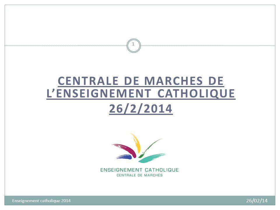 CENTRALE DE MARCHES DE LENSEIGNEMENT CATHOLIQUE 26/2/2014 1 Enseignement catholique 2014 26/02/14