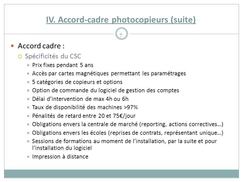 IV. Accord-cadre photocopieurs (suite) Accord cadre : Spécificités du CSC Prix fixes pendant 5 ans Accès par cartes magnétiques permettant les paramét
