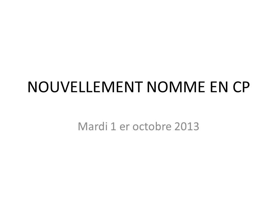 NOUVELLEMENT NOMME EN CP Mardi 1 er octobre 2013