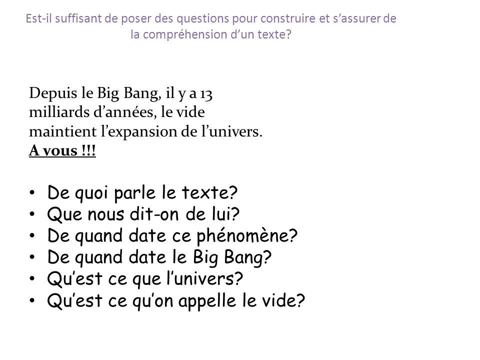 Est-il suffisant de poser des questions pour construire et sassurer de la compréhension dun texte? Depuis le Big Bang, il y a 13 milliards dannées, le