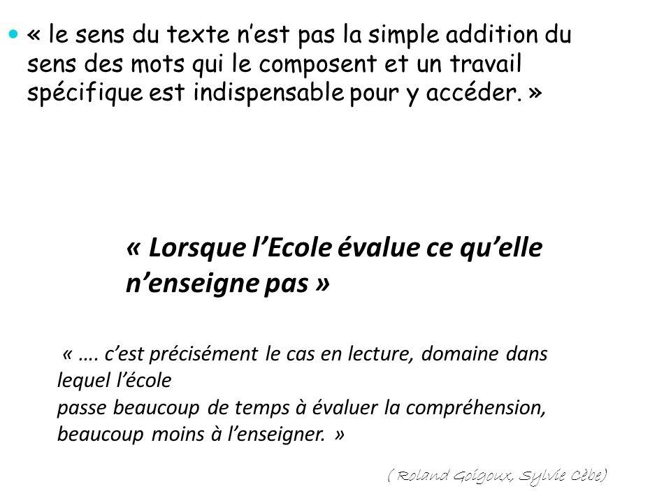 « le sens du texte nest pas la simple addition du sens des mots qui le composent et un travail spécifique est indispensable pour y accéder. » « …. ces