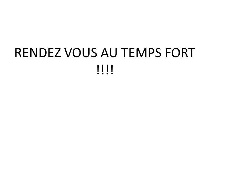 RENDEZ VOUS AU TEMPS FORT !!!!