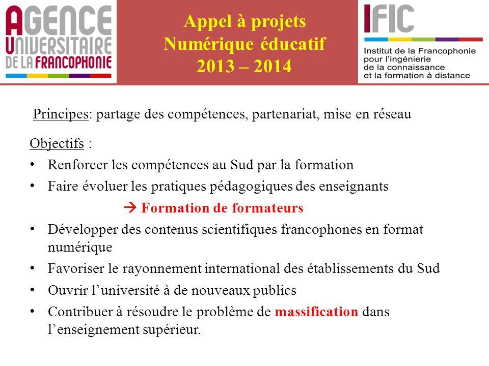Appel à projets Numérique éducatif 2013 – 2014 Principes: partage des compétences, partenariat, mise en réseau Objectifs : Renforcer les compétences a