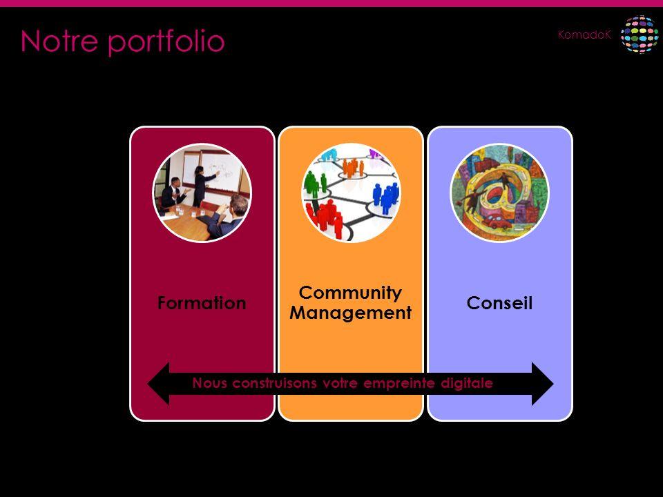 KomadoK Formation Community Management Conseil Nous construisons votre empreinte digitale Notre portfolio