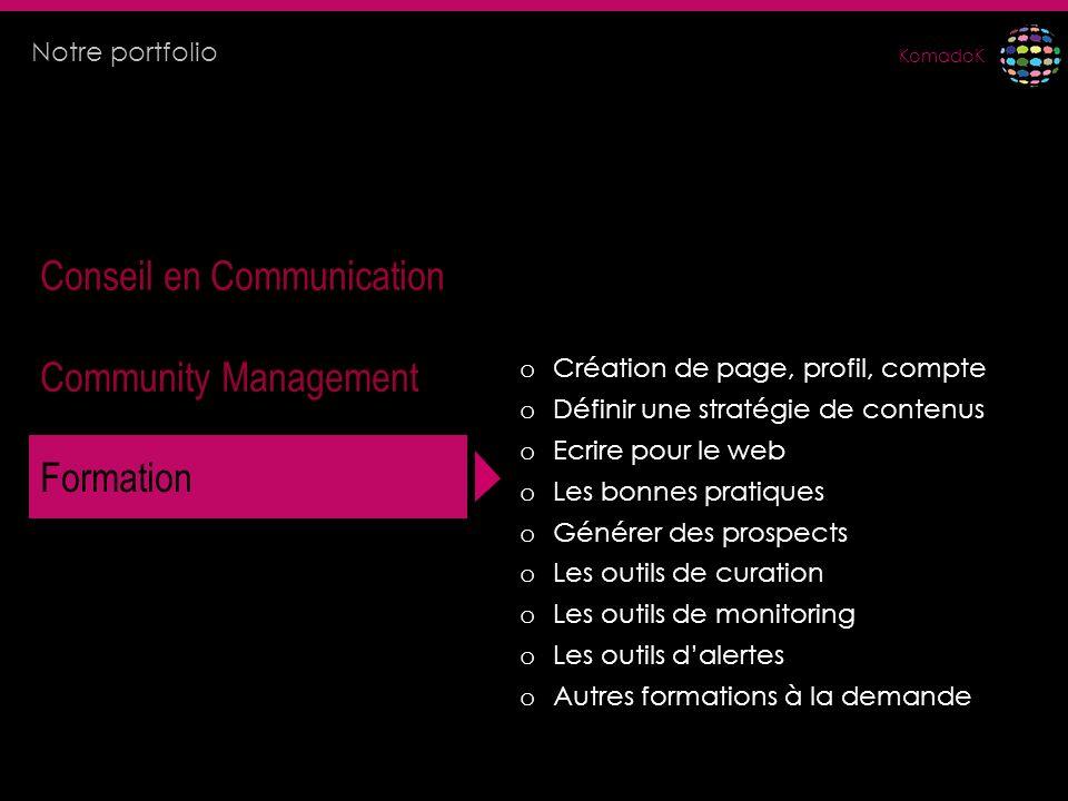 KomadoK Conseil en Communication Community Management Formation o Création de page, profil, compte o Définir une stratégie de contenus o Ecrire pour l