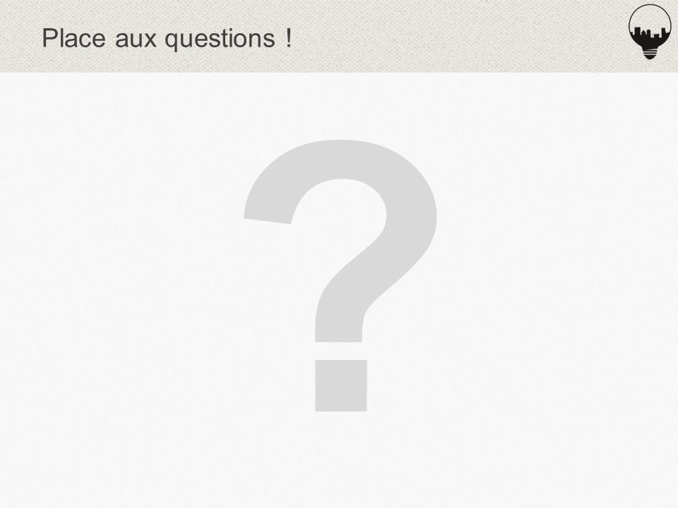 Place aux questions !