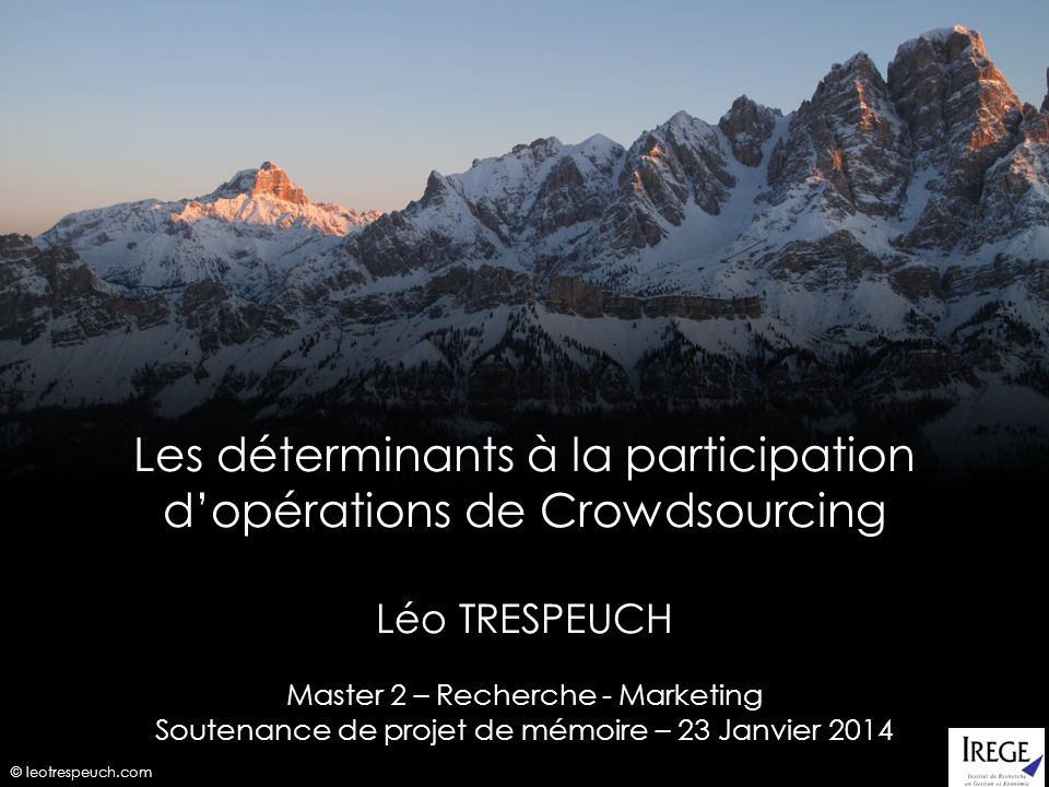 © leotrespeuch.com Les déterminants à la participation dopérations de Crowdsourcing Léo TRESPEUCH Master 2 – Recherche - Marketing Soutenance de proje