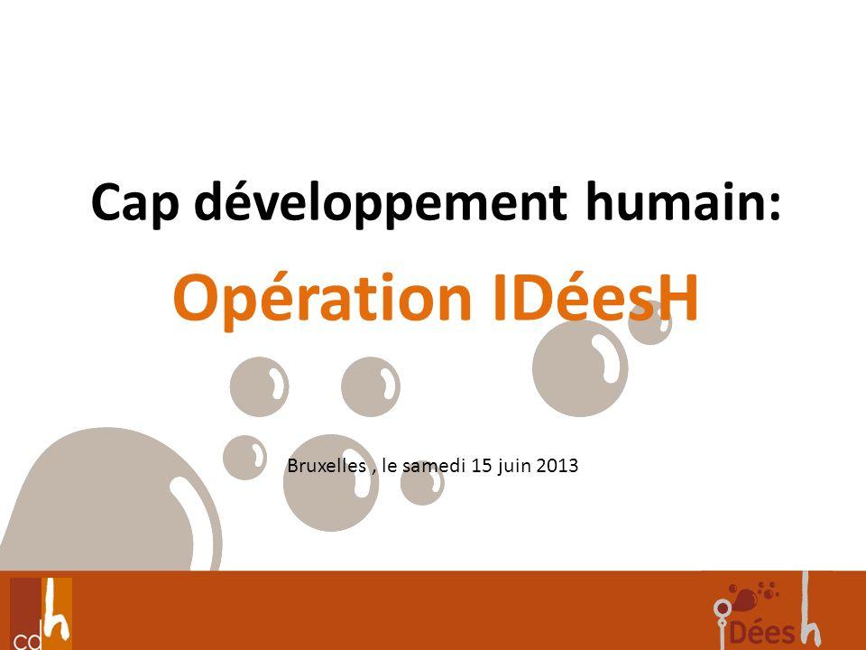 Bruxelles, le samedi 15 juin 2013 Cap développement humain: Opération IDéesH
