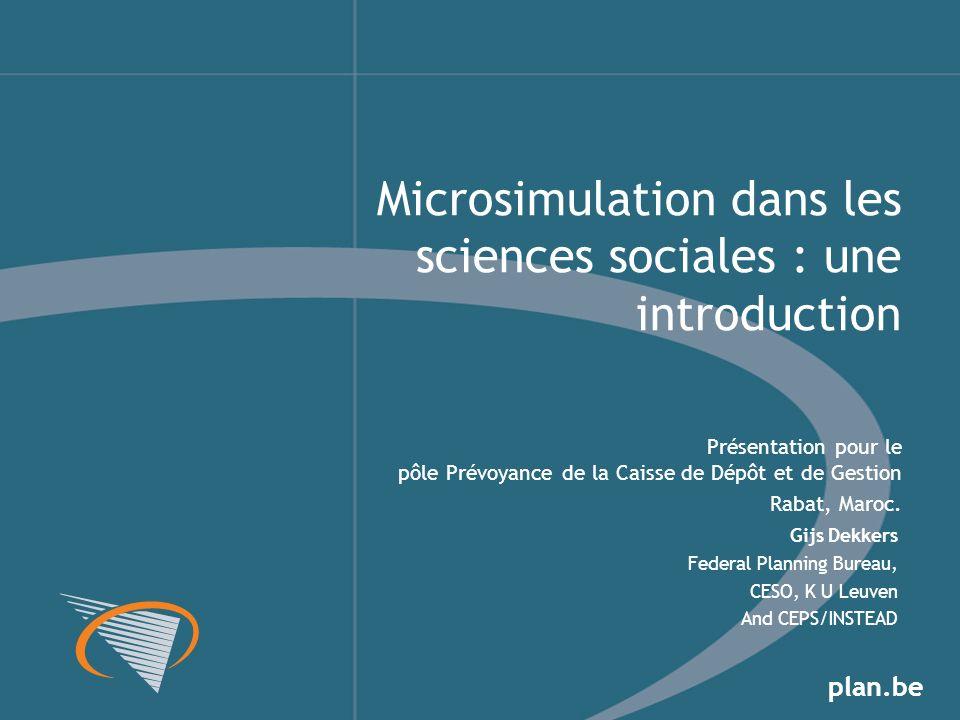 plan.be Gijs Dekkers Federal Planning Bureau, CESO, K U Leuven And CEPS/INSTEAD Microsimulation dans les sciences sociales : une introduction Présenta