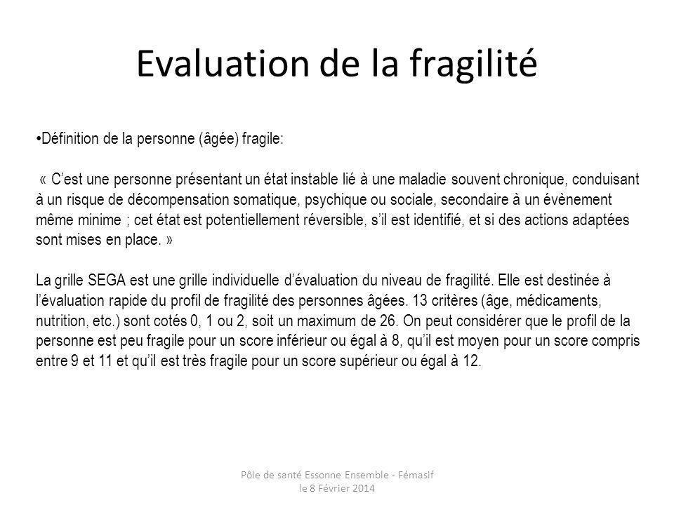 Evaluation de la fragilité Pôle de santé Essonne Ensemble - Fémasif le 8 Février 2014 Définition de la personne (âgée) fragile: « Cest une personne pr