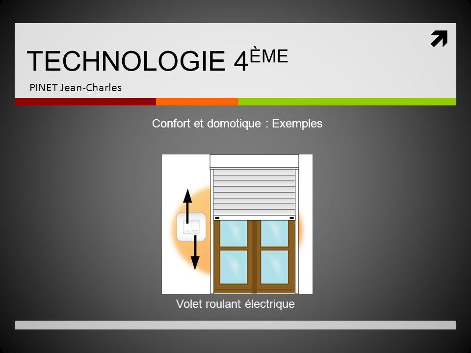 TECHNOLOGIE 4 ÈME PINET Jean-Charles Confort et domotique : Exemples Volet roulant électrique