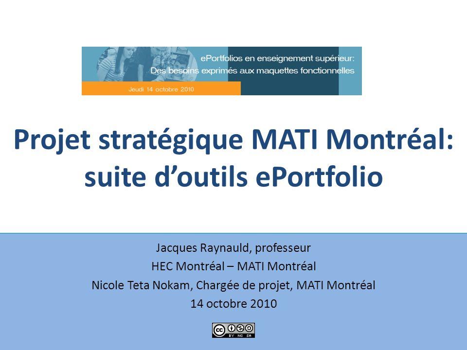 Projet stratégique MATI Montréal: suite doutils ePortfolio Jacques Raynauld, professeur HEC Montréal – MATI Montréal Nicole Teta Nokam, Chargée de pro