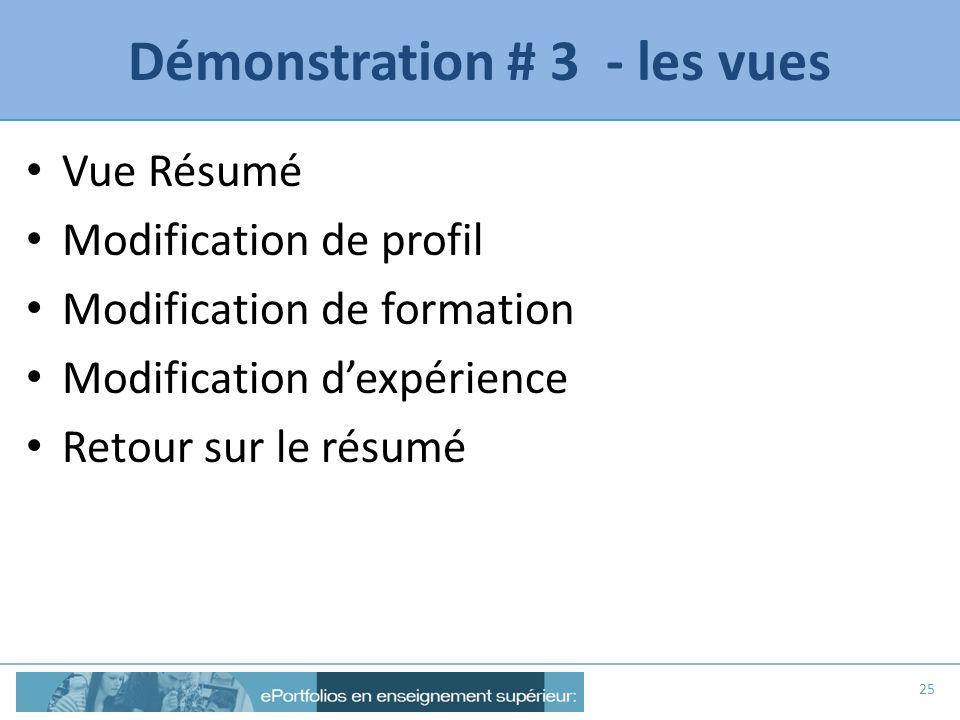Démonstration # 3 - les vues Vue Résumé Modification de profil Modification de formation Modification dexpérience Retour sur le résumé 25