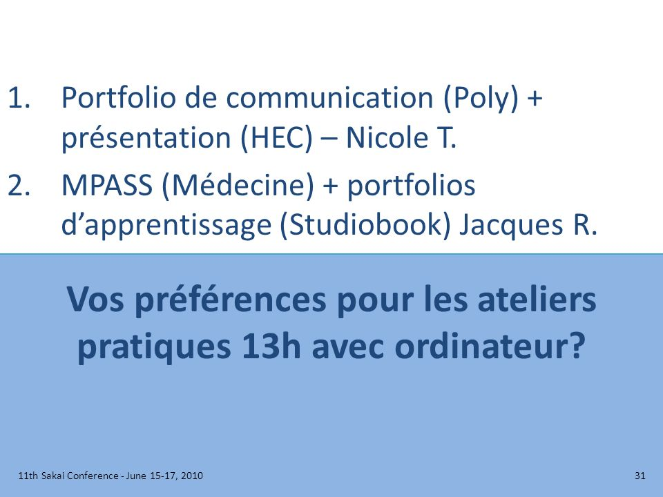 Vos préférences pour les ateliers pratiques 13h avec ordinateur? 1.Portfolio de communication (Poly) + présentation (HEC) – Nicole T. 2.MPASS (Médecin