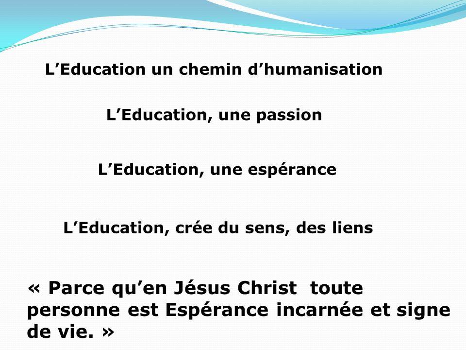 LEducation, une passion LEducation, une espérance LEducation, crée du sens, des liens « Parce quen Jésus Christ toute personne est Espérance incarnée