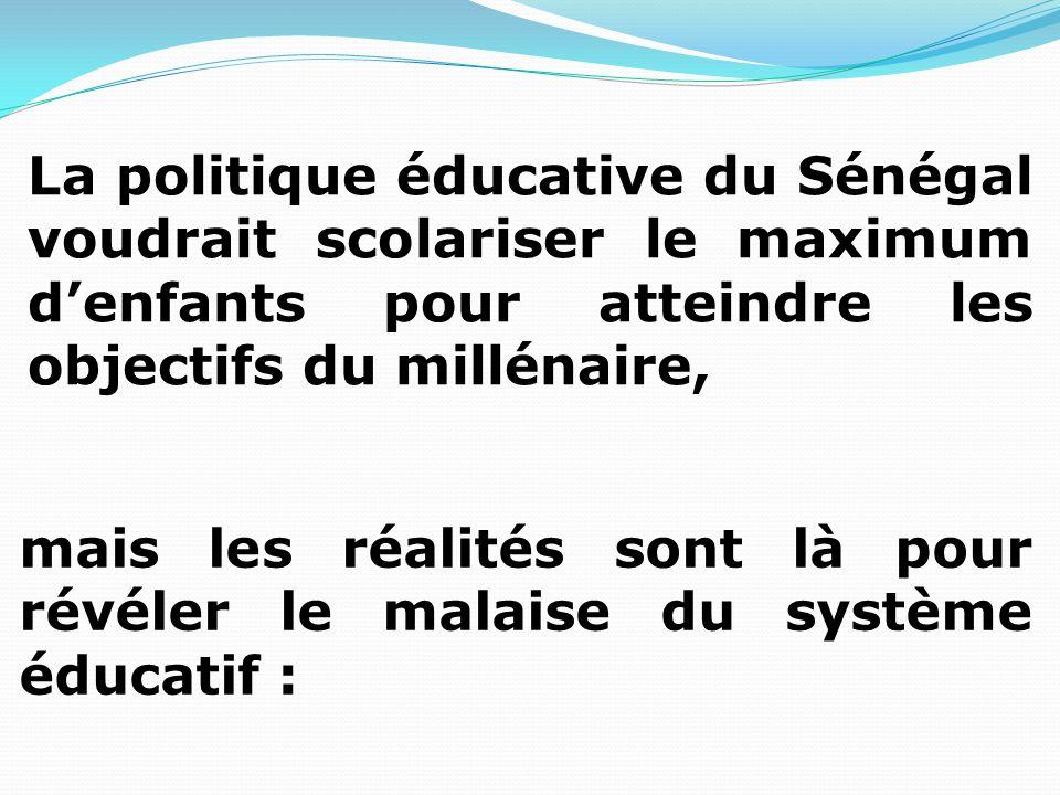 La politique éducative du Sénégal voudrait scolariser le maximum denfants pour atteindre les objectifs du millénaire, mais les réalités sont là pour r