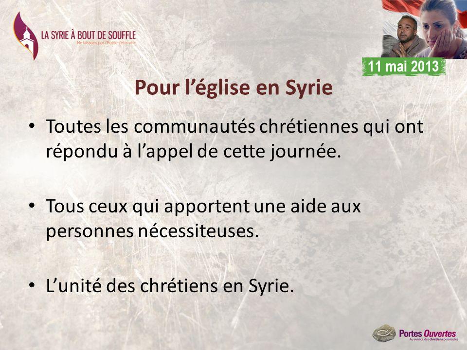 Pour léglise en Syrie Toutes les communautés chrétiennes qui ont répondu à lappel de cette journée. Tous ceux qui apportent une aide aux personnes néc