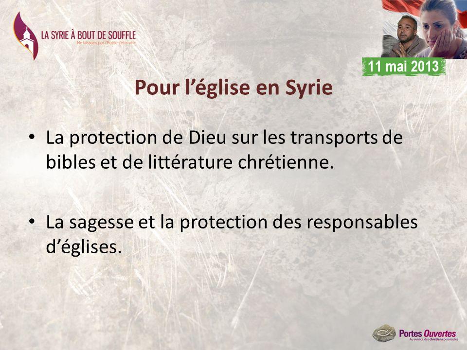 Pour léglise en Syrie La protection de Dieu sur les transports de bibles et de littérature chrétienne. La sagesse et la protection des responsables dé