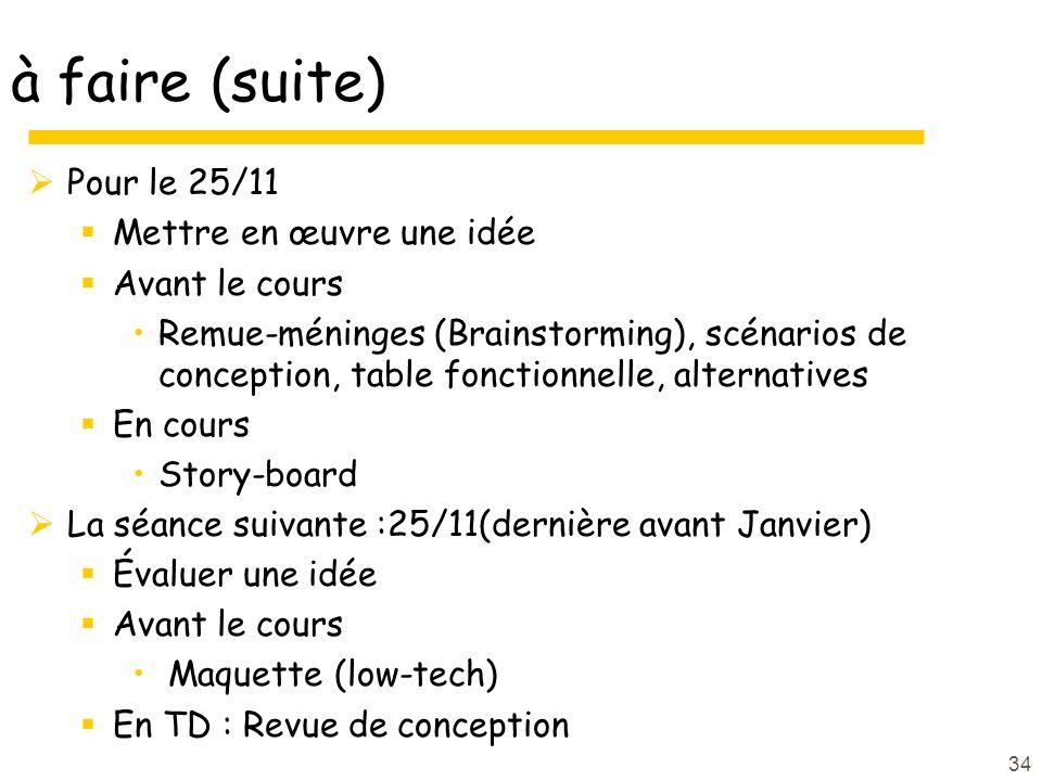 à faire (suite) Pour le 25/11 Mettre en œuvre une idée Avant le cours Remue-méninges (Brainstorming), scénarios de conception, table fonctionnelle, al
