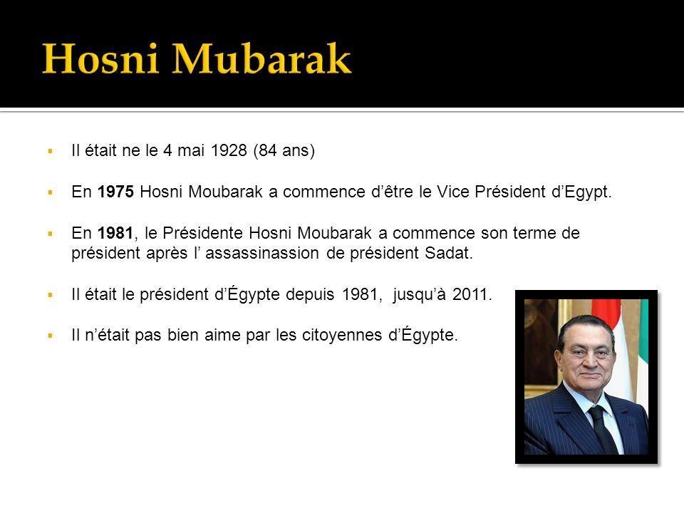 Il était ne le 4 mai 1928 (84 ans) En 1975 Hosni Moubarak a commence dêtre le Vice Président dEgypt.