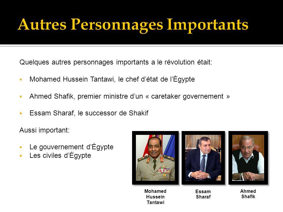 Quelques autres personnages importants a le révolution était: Mohamed Hussein Tantawi, le chef détat de lÉgypte Ahmed Shafik, premier ministre dun « caretaker governement » Essam Sharaf, le successor de Shakif Aussi important: Le gouvernement dÉgypte Les civiles dÉgypte Mohamed Hussein Tantawi Essam Sharaf Ahmed Shafik
