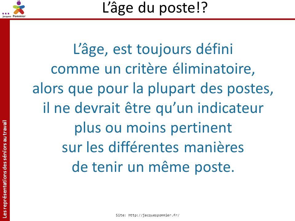 Les représentations des séniors au travail Site: http://jacquespommier.fr/ Lâge, est toujours défini comme un critère éliminatoire, alors que pour la