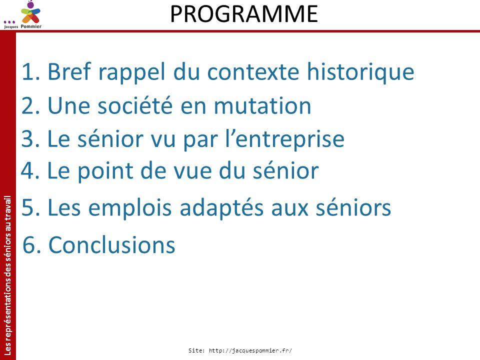 Les représentations des séniors au travail Site: http://jacquespommier.fr/ PROGRAMME 1. Bref rappel du contexte historique 5. Les emplois adaptés aux