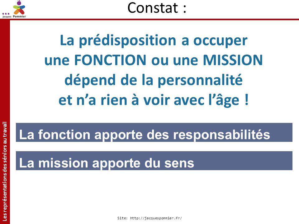 Les représentations des séniors au travail Site: http://jacquespommier.fr/ La prédisposition a occuper une FONCTION ou une MISSION dépend de la person