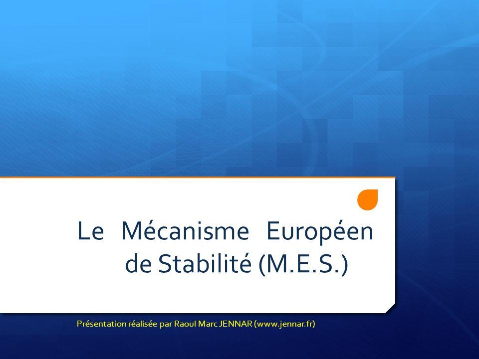 Le Mécanisme Européen de Stabilité (M.E.S.) Présentation réalisée par Raoul Marc JENNAR (www.jennar.fr)