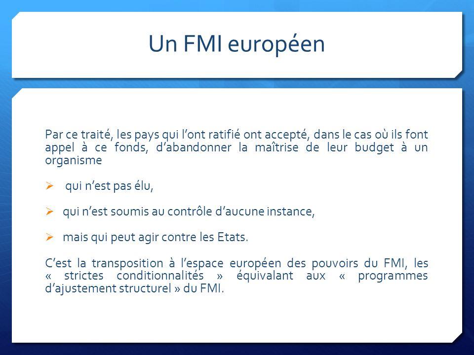 Un FMI européen Par ce traité, les pays qui lont ratifié ont accepté, dans le cas où ils font appel à ce fonds, dabandonner la maîtrise de leur budget